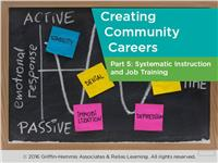 Customized Community Careers Part 5: Systematic Instruction and Job Training